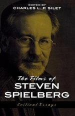 The Films of Steven Spielberg : The Scarecrow Filmmakers Series