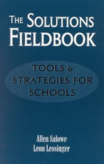 The Solutions Fieldbook : Tools and Strategies for Schools - Allen Salowe