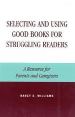 Selecting and Using Good Books for Struggling Readers : A Resource for Parents and Caregivers - Nancy S. Williams