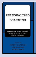 Personalized Learning : Preparing High School Students to Create Their Futures - John Clarke