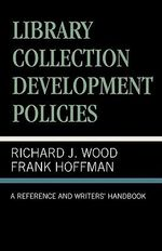 Library Collection Development Policies : A Reference and Writers' Handbook - Frank Hoffmann