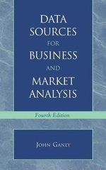 Data Sources for Business and Market Analysis : 4th Ed. - John V. Ganly