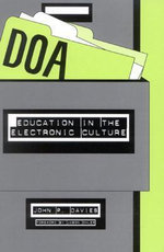 DOA : Education in the Electronic Culture - John P. Davies