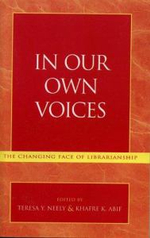 In Our Own Voices : The Changing Face of Librarianship - Teresa Y. Neely