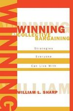 Winning at Collective Bargaining : Strategies Everyone Can Live with - William L. Sharp