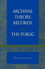 Archival Theory, Records and the Public - Trevor Livelton