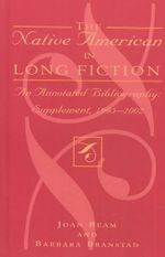 The Native American in Long Fiction: Supplement 1995-2002 : An Annotated Bibliography: Supplement 1995-2002 - Joan Beam