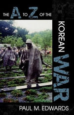 The A to Z of the Korean War - Paul M. Edwards