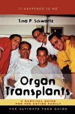 Organ Transplants : A Survival Guide for the Entire Family - Tina P. Schwartz