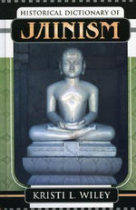 Historical Dictionary of Jainism - Kristi L. Wiley