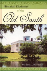 Historical Dictionary of the Old South : Historical Dictionaries of U.S. Politics and Political Eras - William L. Richter