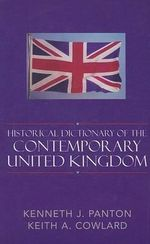 Historical Dictionary of the Contemporary United Kingdom - James Panton