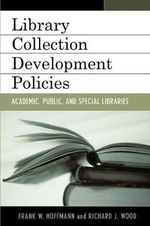 Collection Development Policies : Academic, Public, and Special Libraries - Frank Hoffmann