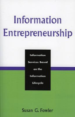 Information Entrepreneurship : Information Services Based on the Information Lifecycle - Susan G. Fowler