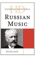 Historical Dictionary of Russian Music : Historical Dictionaries of Literature and the Arts - Daniel Jaffe