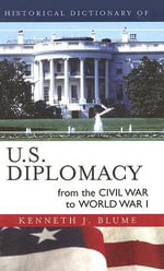 Historical Dictionary of U.S. Diplomacy from the Civil War to World War I - Kenneth J. Blume