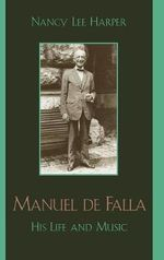 Manuel De Falla : His Life and Music - Nancy Lee Harper