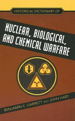 Historical Dictionary of Nuclear, Biological and Chemical Warfare - Benjamin C Garrett
