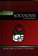Historical Dictionary of Socialism : Historical Dictionaries of Religions, Philosophies, and Movements Series - James C. Docherty