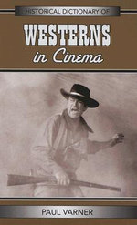 Historical Dictionary of Westerns in Cinema : Historical Dictionaries of Literature and the Arts - Paul Varner
