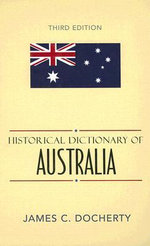Historical Dictionary of Australia : Historical Dictionaries of Asia, Oceania, and the Middle East - James C. Docherty