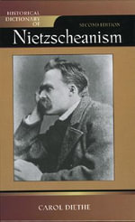 Historical Dictionary of Nietzscheanism : Historical Dictionaries of Religions, Philosophies, and Movements Series - Carol Diethe