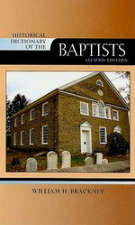 Historical Dictionary of the Baptists : Historical Dictionaries of Religions, Philosophies, and Movements - William H. Brackney