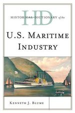 Historical Dictionary of the U.S. Maritime Industry : Historical Dictionaries of Professions and Industries - Kenneth J. Blume