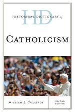 Historical Dictionary of Catholicism - William J. Collinge