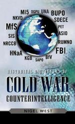 Historical Dictionary of Cold War Counterintelligence : Historical Dictionaries of Intelligence and Counterintelligence - Nigel West