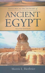 Historical Dictionary of Ancient Egypt - Morris L. Bierbrier