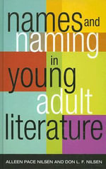Names and Naming in Young Adult Literature : Presenting M. E. Kerr, Updated Edition - Alleen Pace Nilsen