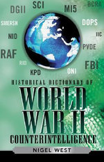 Historical Dictionary of World War II Intelligence : Historical Dictionaries of Intelligence and Counterintelligence - Nigel West