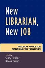 New Librarian, New Job : Practical Advice for Managing the Transition :  Practical Advice for Managing the Transition