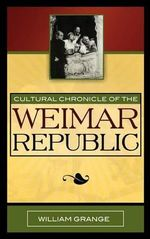 Cultural Chronicle of the Weimar Republic - William Grange