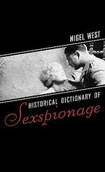 Historical Dictionary of Sexspionage : Historical Dictionaries of Intelligence and Counterintelligence - Nigel West