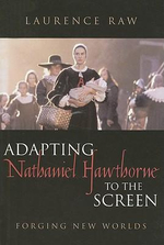 Adapting Nathaniel Hawthorne to the Screen : Forging New Worlds - Laurence Raw