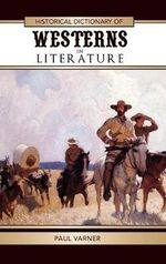 Historical Dictionary of Westerns in Literature : Historical Dictionaries of Literature and the Arts - Paul Varner