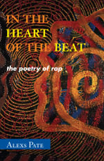 In the Heart of the Beat : The Poetry of Rap - Alexs D. Pate