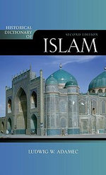 Historical Dictionary of Islam : Historical Dictionaries of Religions, Philosophies, and Movements Series - Ludwig W. Adamec