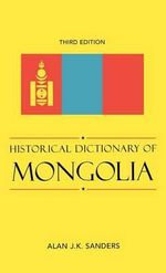 Historical Dictionary of Mongolia : And My Coming of Age - Alan J.K. Sanders