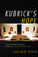 Kubrick's Hope : Discovering Optimism from 2001 to Eyes Wide Shut - Julian Rice