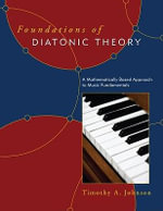 Foundations of Diatonic Theory : A Mathematically Based Approach to Music Fundamentals - Timothy A. Johnson