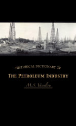 Historical Dictionary of the Petroleum Industry - M. S. Vassiliou