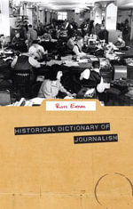 Historical Dictionary of Journalism - Ross Eaman