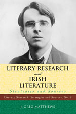 Literary Research and Irish Literature : Strategies and Sources - Greg J. Matthews