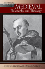 Historical Dictionary of Medieval Philosophy and Theology - Stephen F. Brown