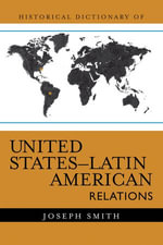 Historical Dictionary of United States-Latin American Relations - Joseph Smith