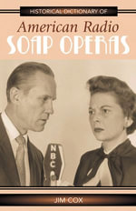 Historical Dictionary of American Radio Soap Operas - Jim Cox