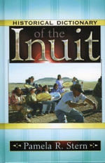 Historical Dictionary of the Inuit - Pamela R. Stern
